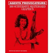 Agents Provocateurs: 100 Subversive Skateboard Graphics