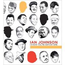 Ian Johnson: I Know You're Somewhere